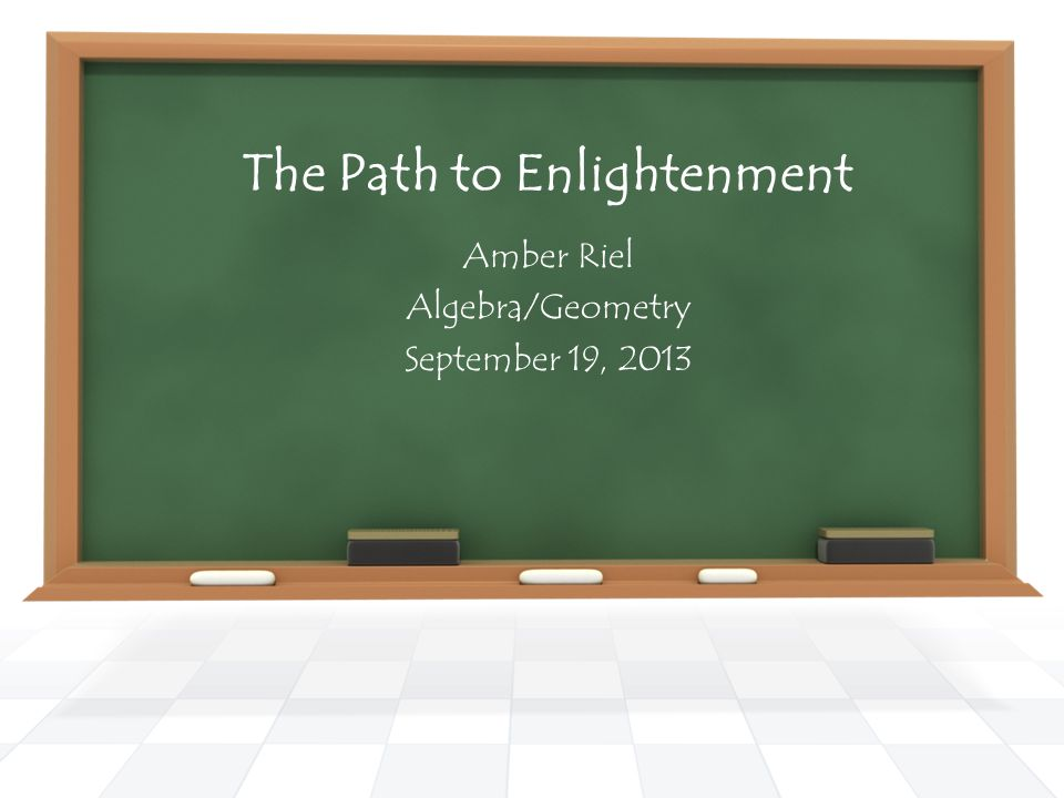 The Path to Enlightenment Amber Riel Algebra/Geometry September 19, 2013