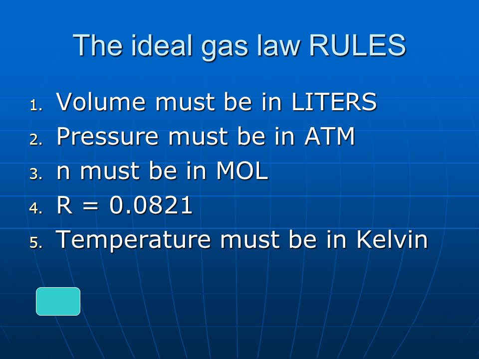 The ideal gas law RULES 1. Volume must be in LITERS 2.