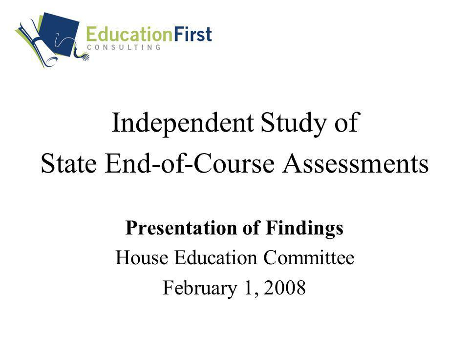 Independent Study of State End-of-Course Assessments Presentation of Findings House Education Committee February 1, 2008