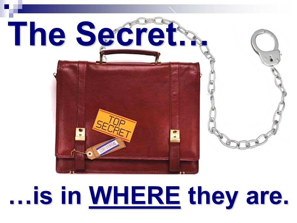 …is in WHERE they are. The Secret…