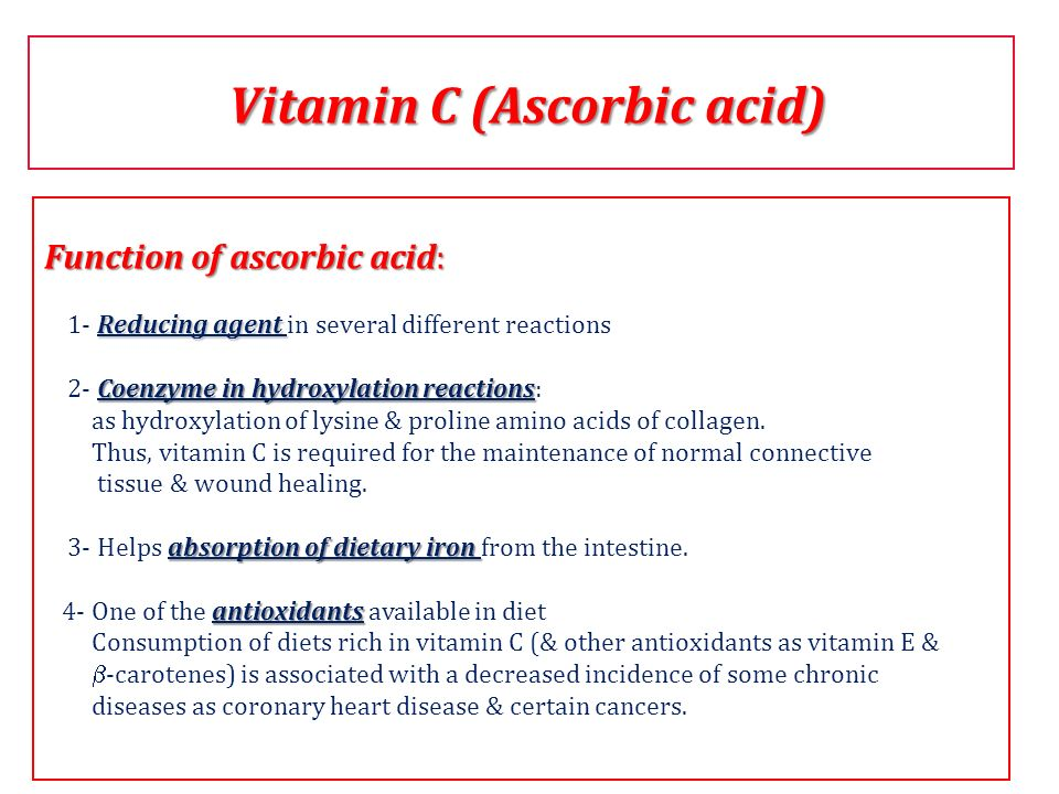 Function of ascorbic acid: Reducing agent 1- Reducing agent in several different reactions Coenzyme in hydroxylation reactions 2- Coenzyme in hydroxyl
