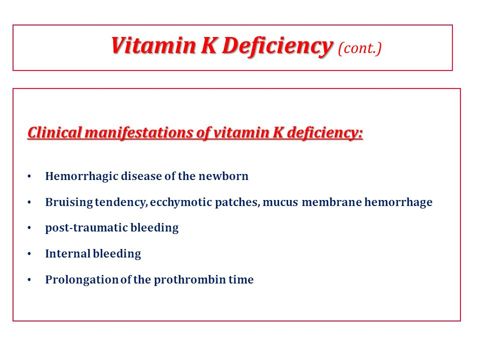 Clinical manifestations of vitamin K deficiency: Hemorrhagic disease of the newborn Bruising tendency, ecchymotic patches, mucus membrane hemorrhage p