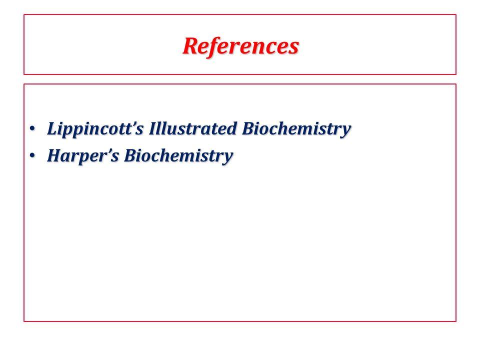 References Lippincotts Illustrated Biochemistry Lippincotts Illustrated Biochemistry Harpers Biochemistry Harpers Biochemistry