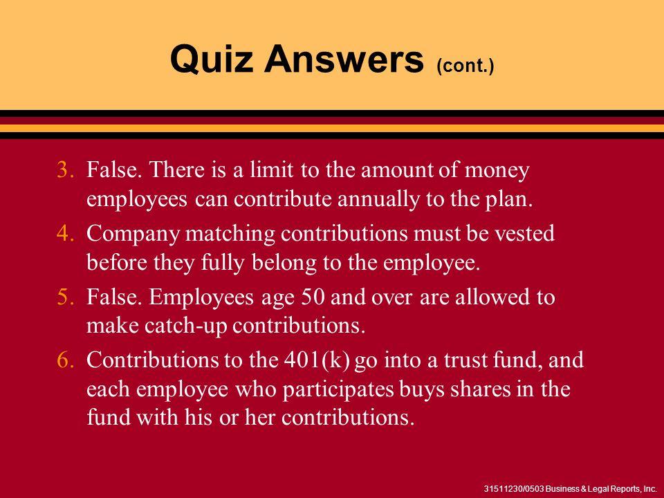 31511230/0503 Business & Legal Reports, Inc. Quiz Answers (cont.) 3.False.