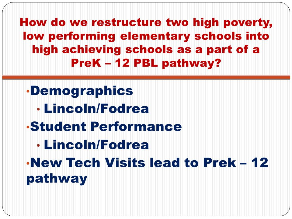 How do we restructure two high poverty, low performing elementary schools into high achieving schools as a part of a PreK – 12 PBL pathway? Demographi