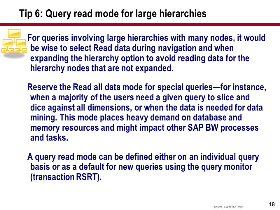 18 Tip 6: Query read mode for large hierarchies For queries involving large hierarchies with many nodes, it would be wise to select Read data during n