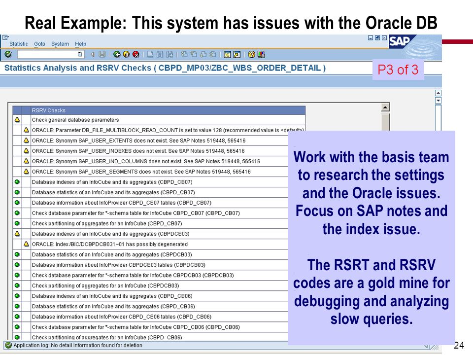 24 Real Example: This system has issues with the Oracle DB P3 of 3 Work with the basis team to research the settings and the Oracle issues. Focus on S