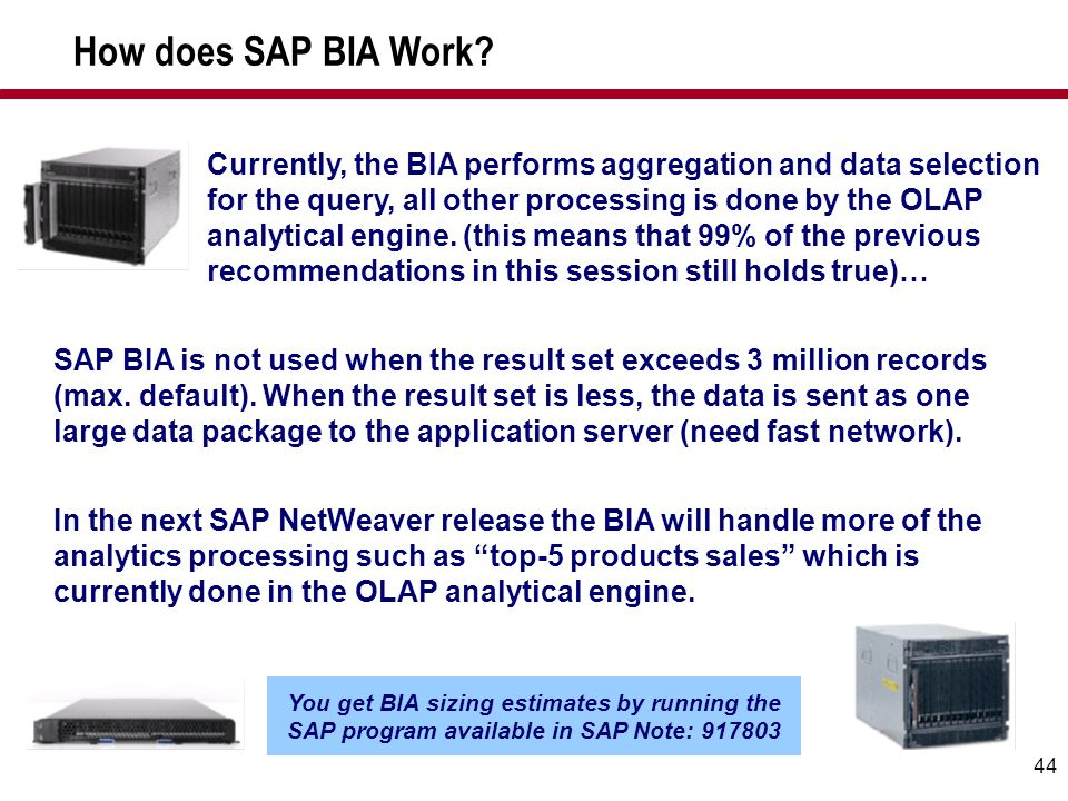 44 Currently, the BIA performs aggregation and data selection for the query, all other processing is done by the OLAP analytical engine. (this means t