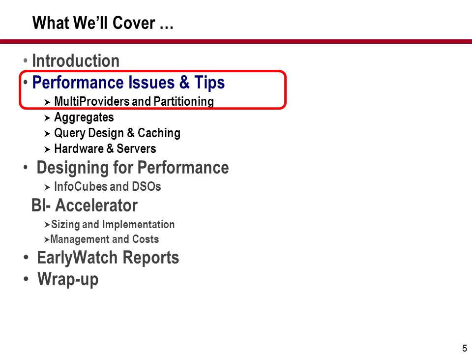 5 What Well Cover … Introduction Performance Issues & Tips MultiProviders and Partitioning Aggregates Query Design & Caching Hardware & Servers Design