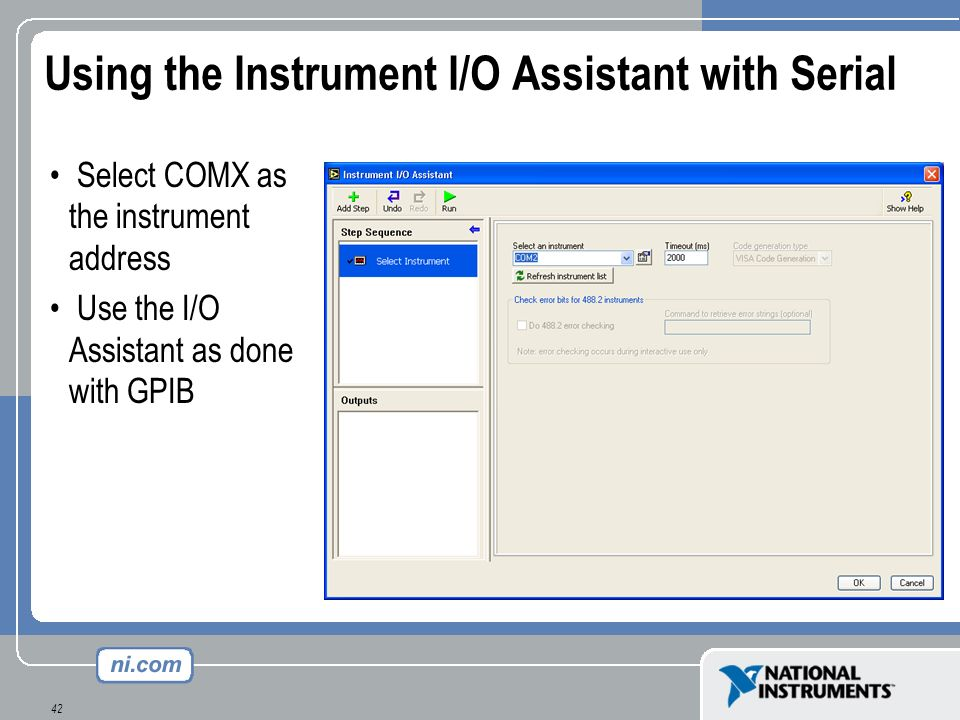 42 Using the Instrument I/O Assistant with Serial Select COMX as the instrument address Use the I/O Assistant as done with GPIB