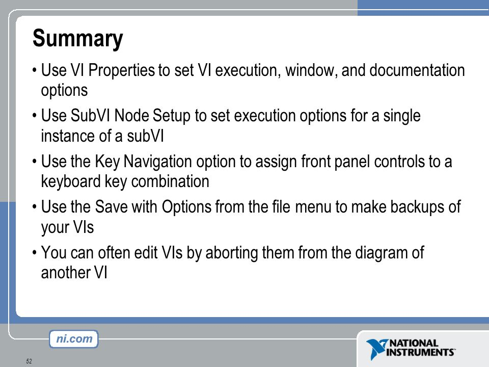52 Summary Use VI Properties to set VI execution, window, and documentation options Use SubVI Node Setup to set execution options for a single instanc