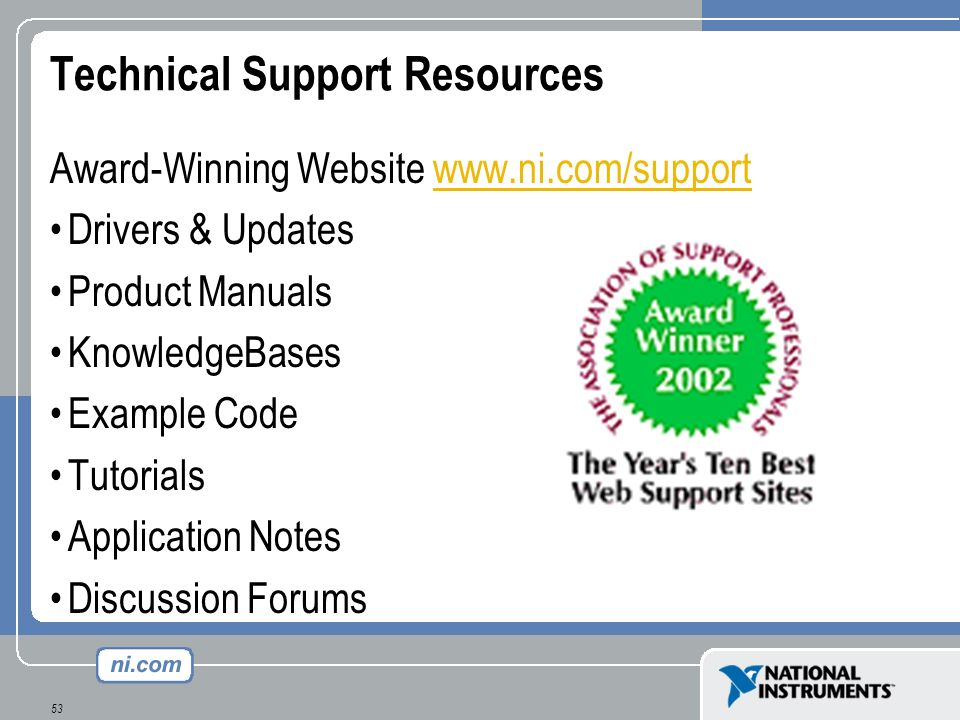 53 Technical Support Resources Award-Winning Website www.ni.com/supportwww.ni.com/support Drivers & Updates Product Manuals KnowledgeBases Example Cod