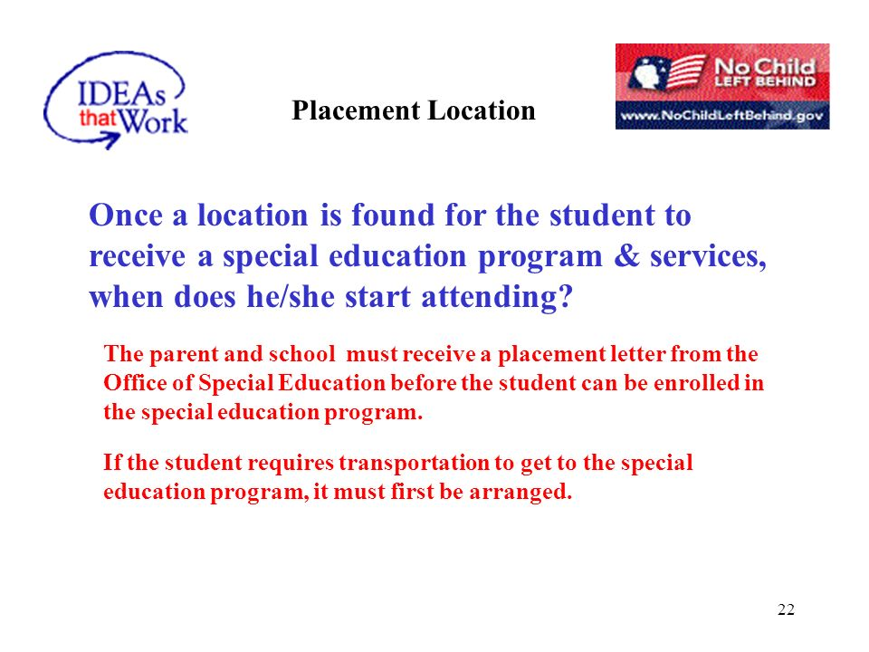 22 Once a location is found for the student to receive a special education program & services, when does he/she start attending.