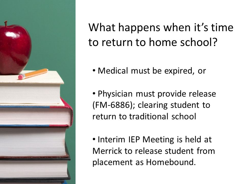 What happens when its time to return to home school? Medical must be expired, or Physician must provide release (FM-6886); clearing student to return