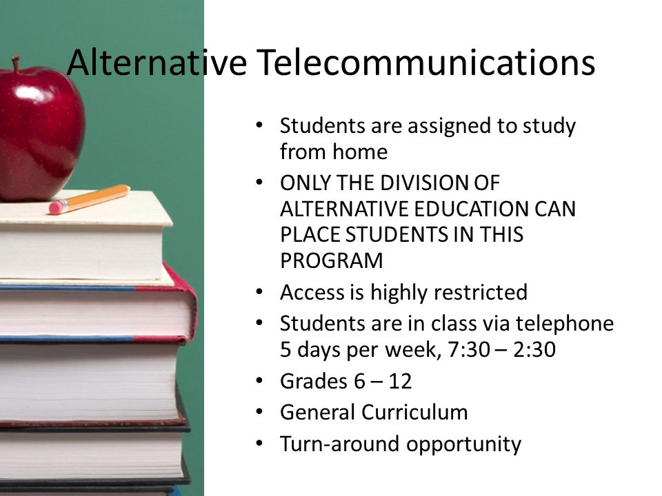 Alternative Telecommunications Students are assigned to study from home ONLY THE DIVISION OF ALTERNATIVE EDUCATION CAN PLACE STUDENTS IN THIS PROGRAM