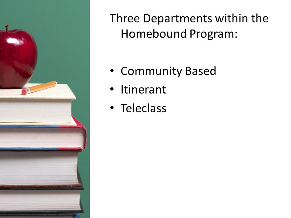 Three Departments within the Homebound Program: Community Based Itinerant Teleclass