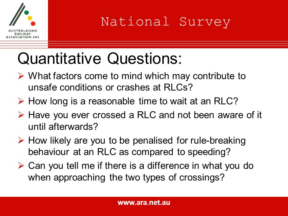 www.ara.net.au National Survey Quantitative Questions: What factors come to mind which may contribute to unsafe conditions or crashes at RLCs.