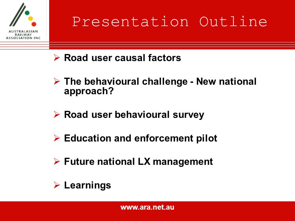 www.ara.net.au Presentation Outline Road user causal factors The behavioural challenge - New national approach.