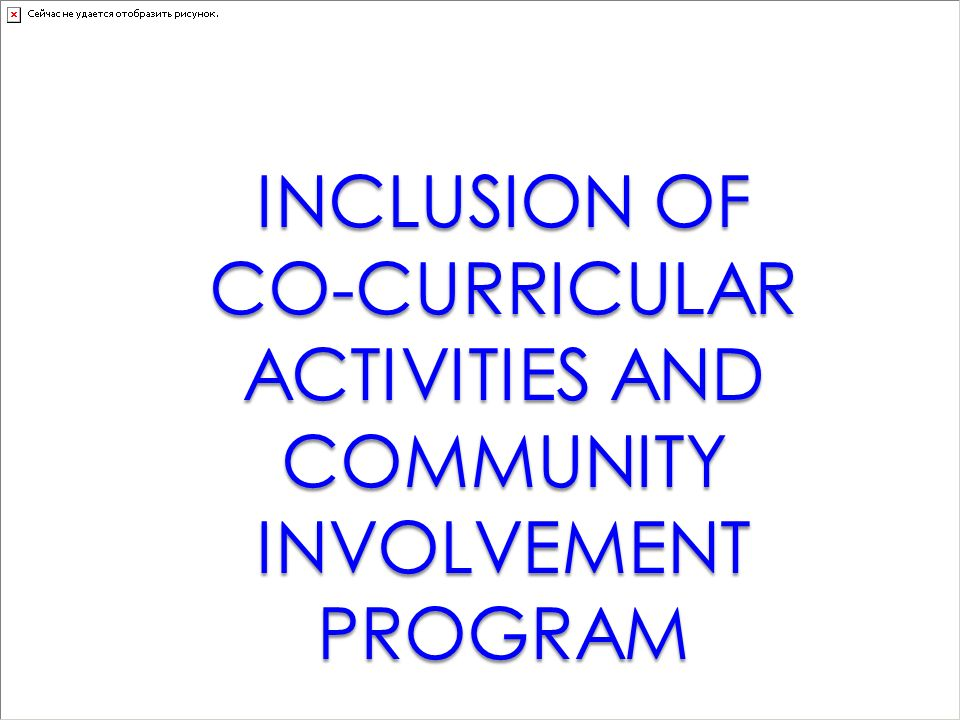 INCLUSION OF CO-CURRICULAR ACTIVITIES AND COMMUNITY INVOLVEMENT PROGRAM INCLUSION OF CO-CURRICULAR ACTIVITIES AND COMMUNITY INVOLVEMENT PROGRAM AREAS