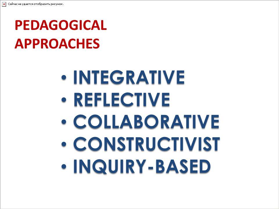 INTEGRATIVE REFLECTIVE COLLABORATIVE CONSTRUCTIVIST INQUIRY-BASED INTEGRATIVE REFLECTIVE COLLABORATIVE CONSTRUCTIVIST INQUIRY-BASED PEDAGOGICAL APPROA