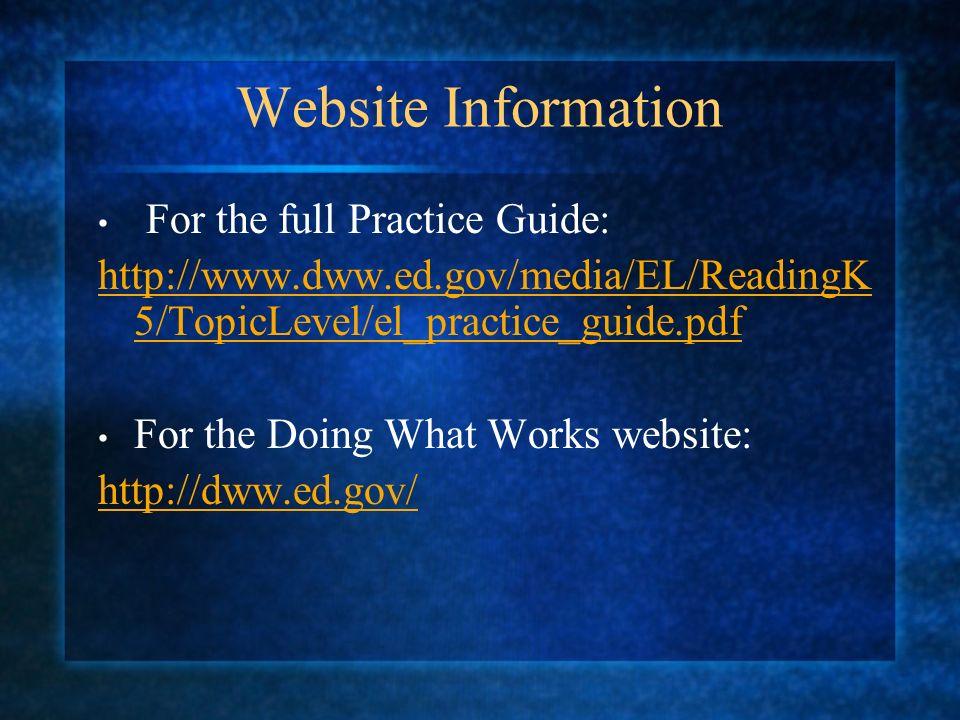 Website Information For the full Practice Guide: http://www.dww.ed.gov/media/EL/ReadingK 5/TopicLevel/el_practice_guide.pdf For the Doing What Works w