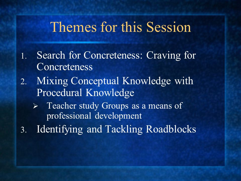 Themes for this Session 1. Search for Concreteness: Craving for Concreteness 2.