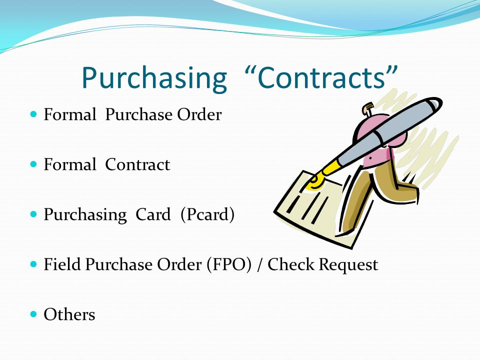 Purchasing Contracts Formal Purchase Order Formal Contract Purchasing Card (Pcard) Field Purchase Order (FPO) / Check Request Others