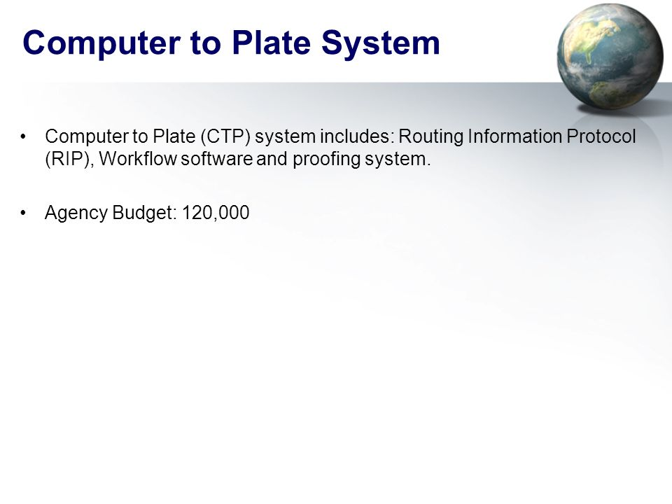 Computer to Plate System Computer to Plate (CTP) system includes: Routing Information Protocol (RIP), Workflow software and proofing system. Agency Bu