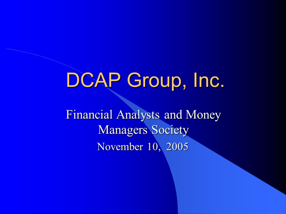DCAP Group, Inc. Financial Analysts and Money Managers Society November 10, 2005