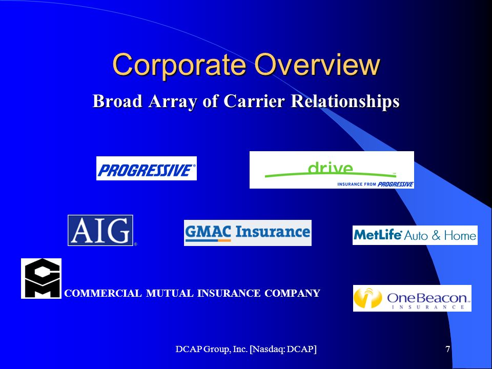 DCAP Group, Inc. [Nasdaq: DCAP]7 Corporate Overview Broad Array of Carrier Relationships COMMERCIAL MUTUAL INSURANCE COMPANY