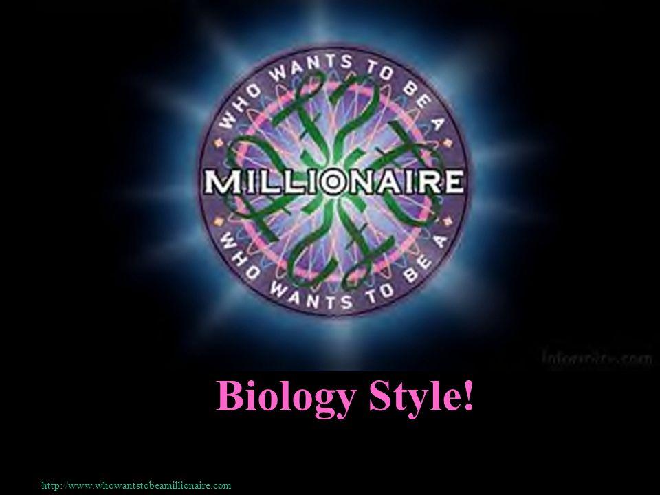 © Mark E. Damon - All Rights Reserved Biology Style! http://www.whowantstobeamillionaire.com