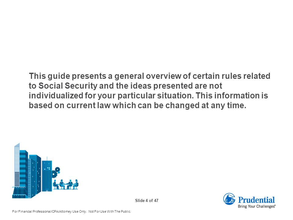 Slide 4 of 47 For Financial Professional/CPA/Attorney Use Only. Not For Use With The Public. This guide presents a general overview of certain rules r