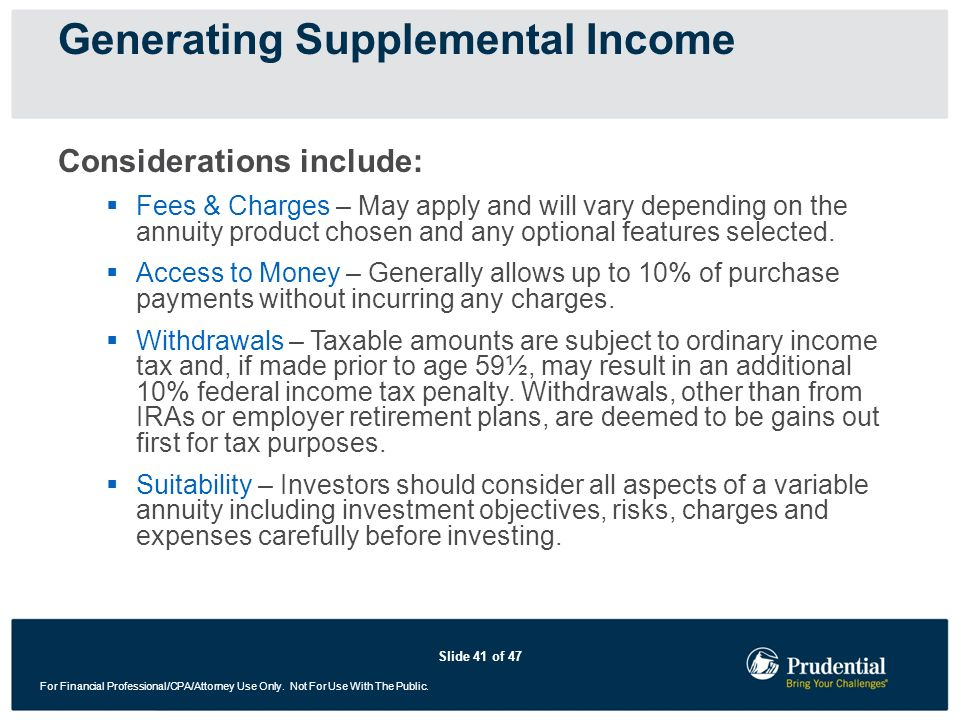 Slide 41 of 47 For Financial Professional/CPA/Attorney Use Only. Not For Use With The Public. Considerations include: Fees & Charges – May apply and w