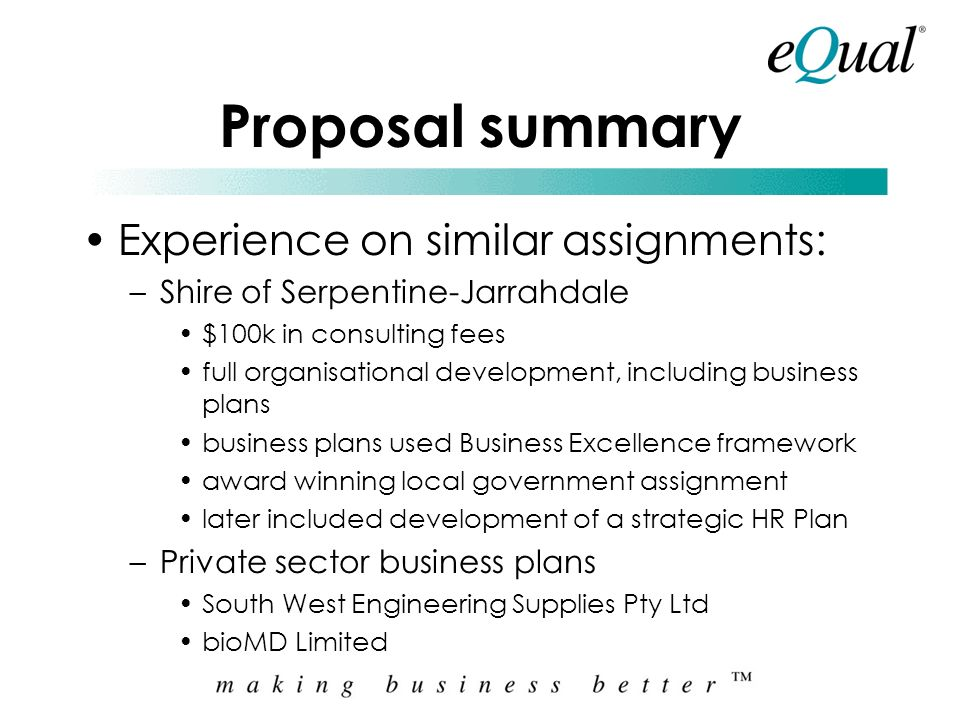 Proposal summary Experience on similar assignments: –Equal Business Development Programme developed in consultation with SBDC aimed at small-medium en