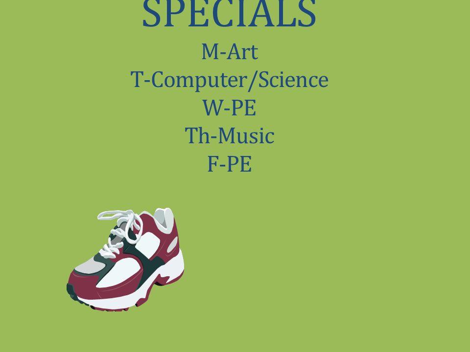 SPECIALS M-Art T-Computer/Science W-PE Th-Music F-PE