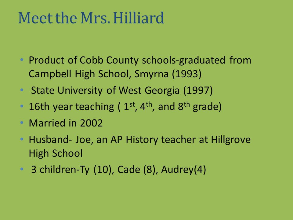 Meet the Mrs. Hilliard Product of Cobb County schools-graduated from Campbell High School, Smyrna (1993) State University of West Georgia (1997) 16th