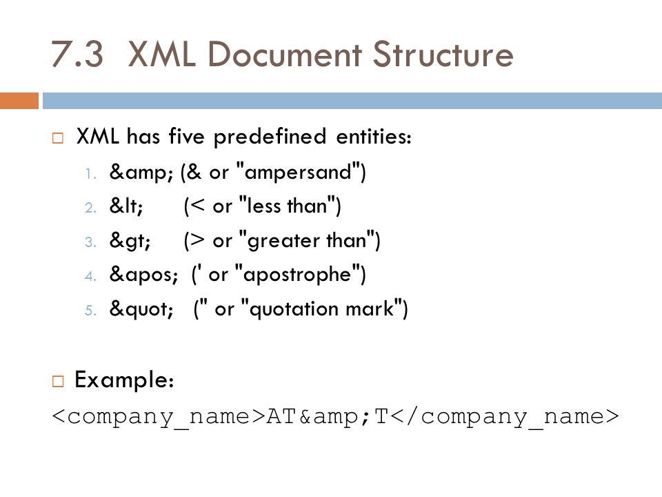 7.3 XML Document Structure XML has five predefined entities: 1. & (& or