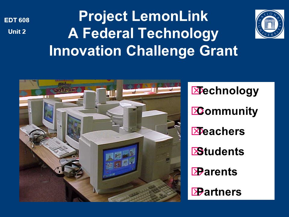 EDT 608 Unit 2 Project LemonLink A Federal Technology Innovation Challenge Grant Technology Community Teachers Students Parents Partners