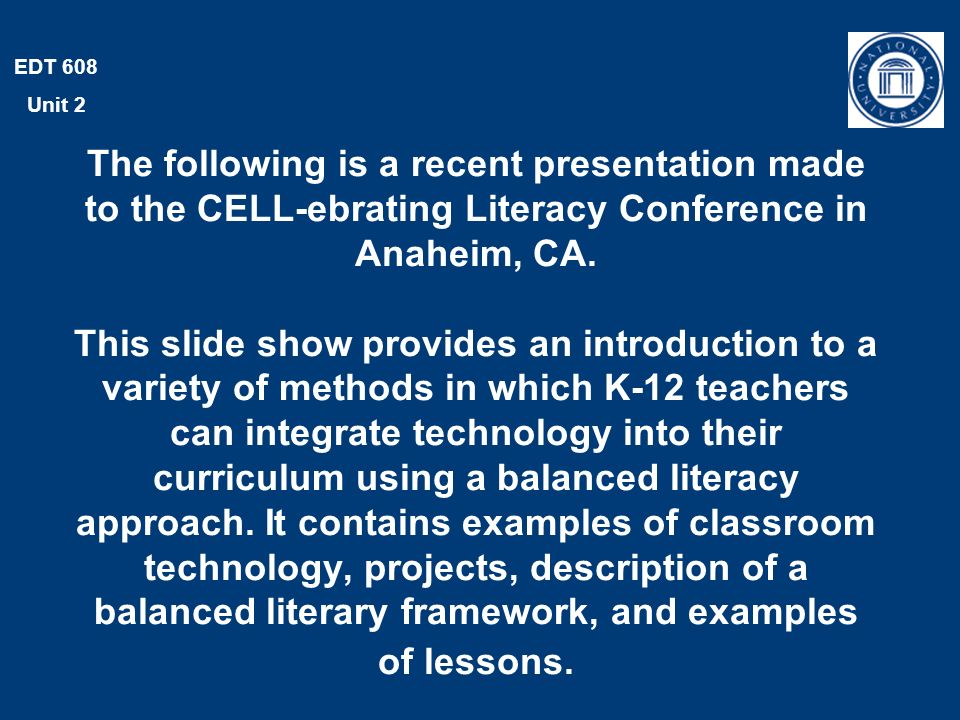 EDT 608 Unit 2 The following is a recent presentation made to the CELL-ebrating Literacy Conference in Anaheim, CA.
