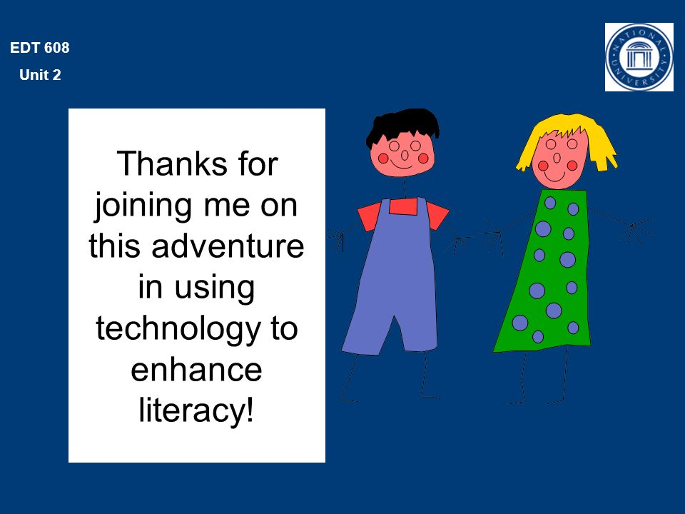 EDT 608 Unit 2 Thanks for joining me on this adventure in using technology to enhance literacy!