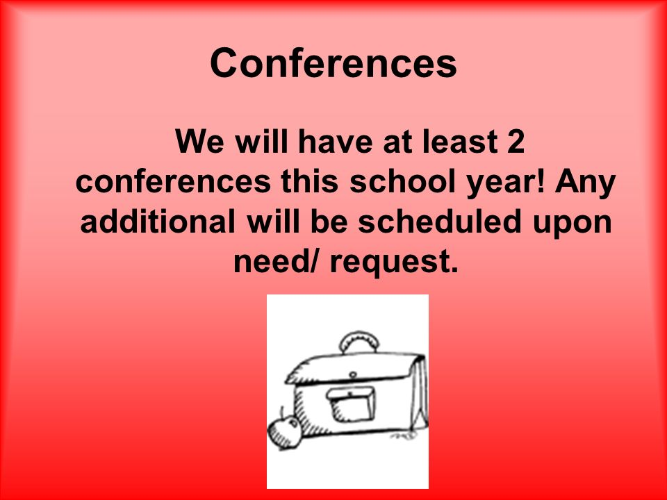 Conferences We will have at least 2 conferences this school year! Any additional will be scheduled upon need/ request.