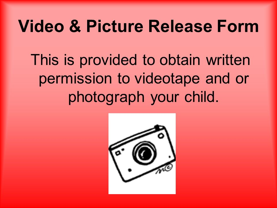 Video & Picture Release Form This is provided to obtain written permission to videotape and or photograph your child.