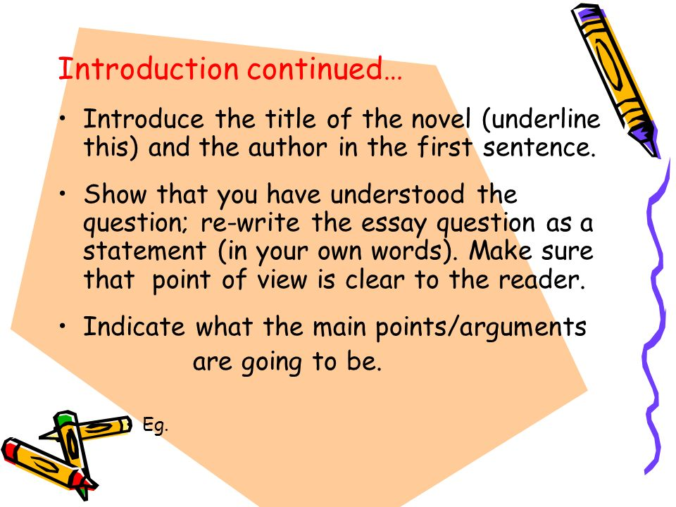 Introduction continued… Introduce the title of the novel (underline this) and the author in the first sentence. Show that you have understood the ques