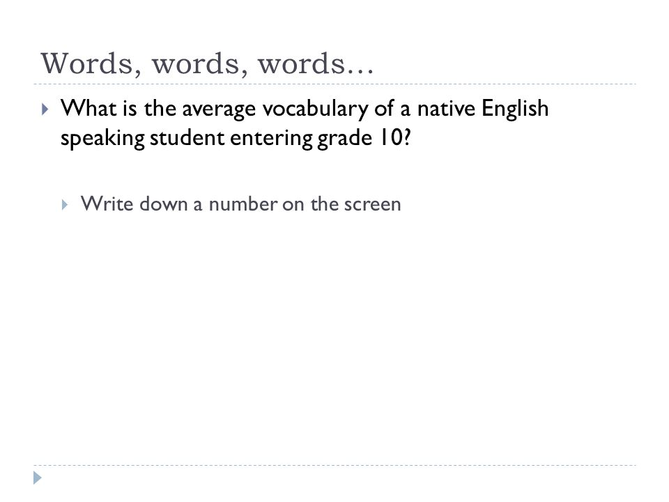 Words, words, words… What is the average vocabulary of a native English speaking student entering grade 10? Write down a number on the screen