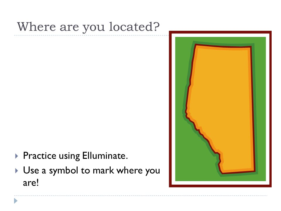 Where are you located? Practice using Elluminate. Use a symbol to mark where you are!