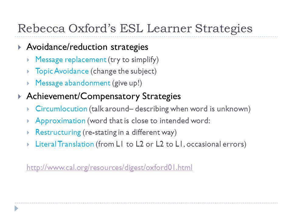 Rebecca Oxfords ESL Learner Strategies Avoidance/reduction strategies Message replacement (try to simplify) Topic Avoidance (change the subject) Messa