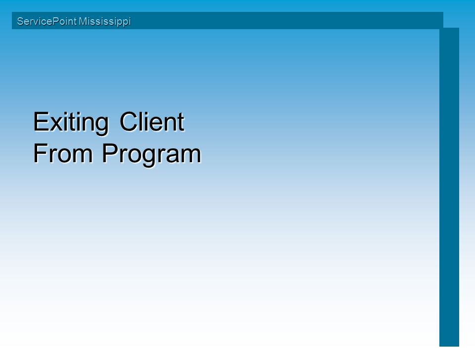 Exiting Client From Program ServicePoint Mississippi