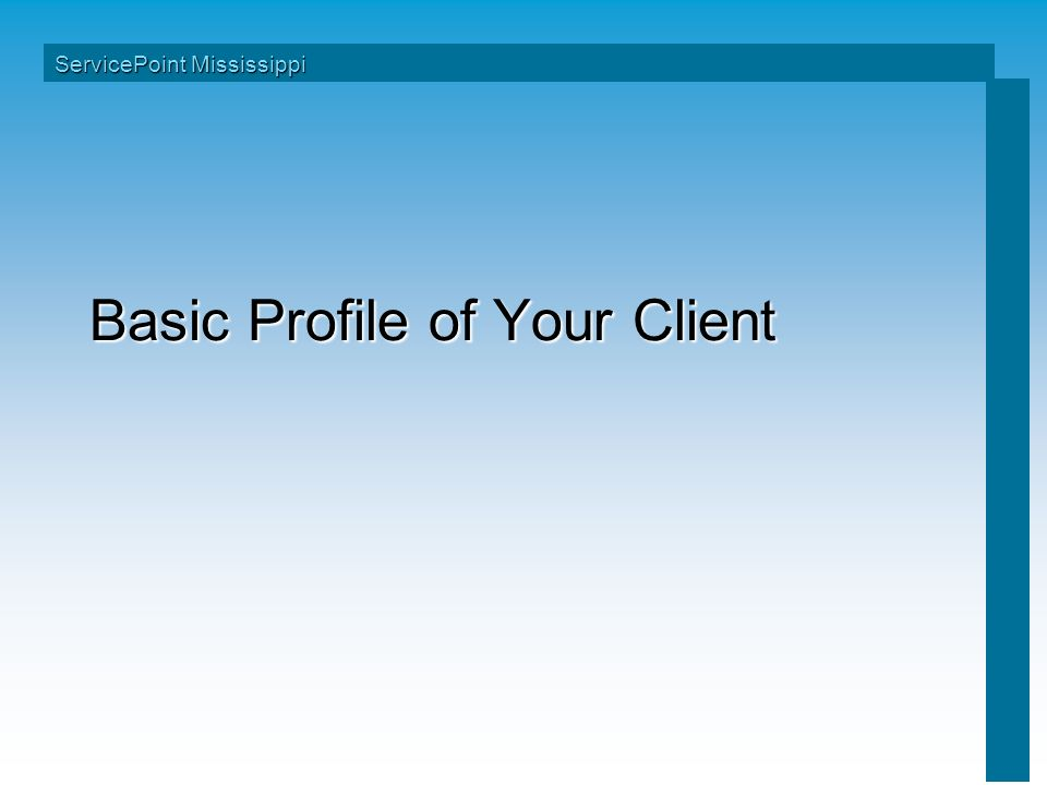 Basic Profile of Your Client ServicePoint Mississippi