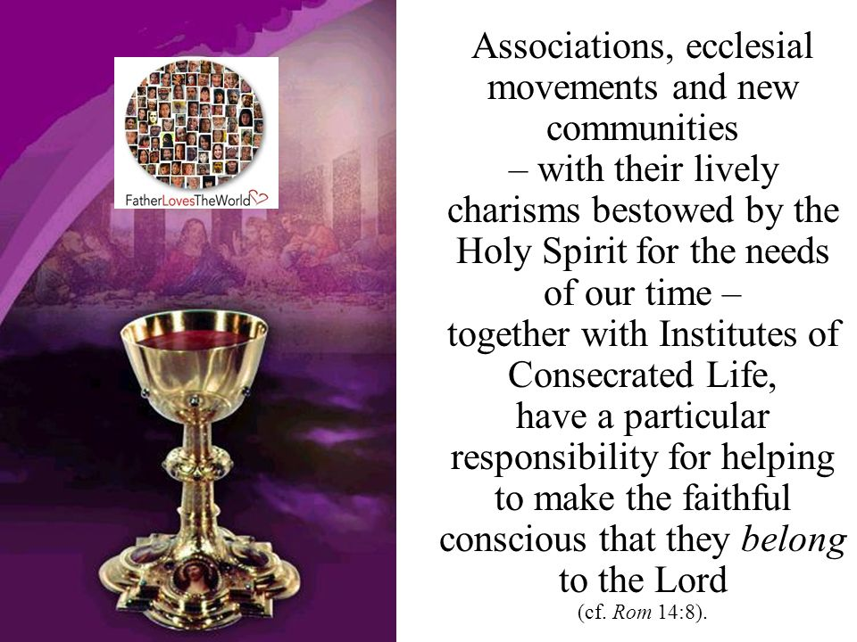Associations, ecclesial movements and new communities – with their lively charisms bestowed by the Holy Spirit for the needs of our time – together wi