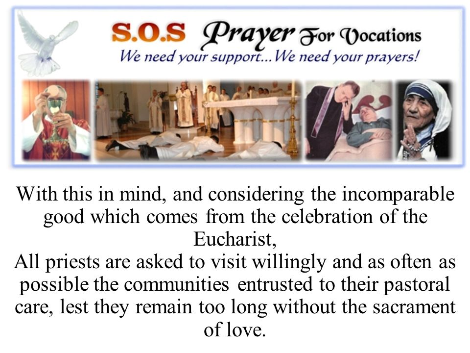 With this in mind, and considering the incomparable good which comes from the celebration of the Eucharist, All priests are asked to visit willingly a